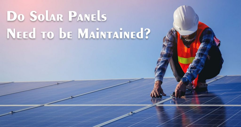Do Solar Panels Need to be Maintained?